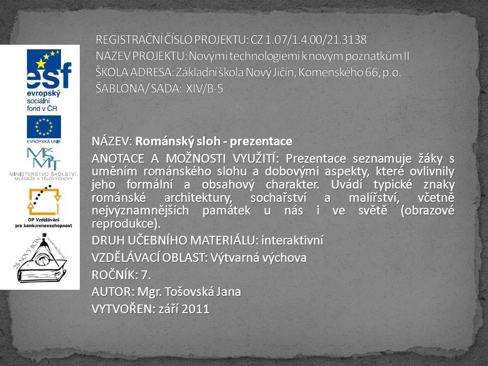 NÁZEV: Románský sloh - prezentace ANOTACE A MOŽNOSTI VYUŽITÍ: Prezentace seznamuje žáky s uměním románského slohu a dobovými aspekty, které ovlivnily jeho formální a obsahový charakter.
