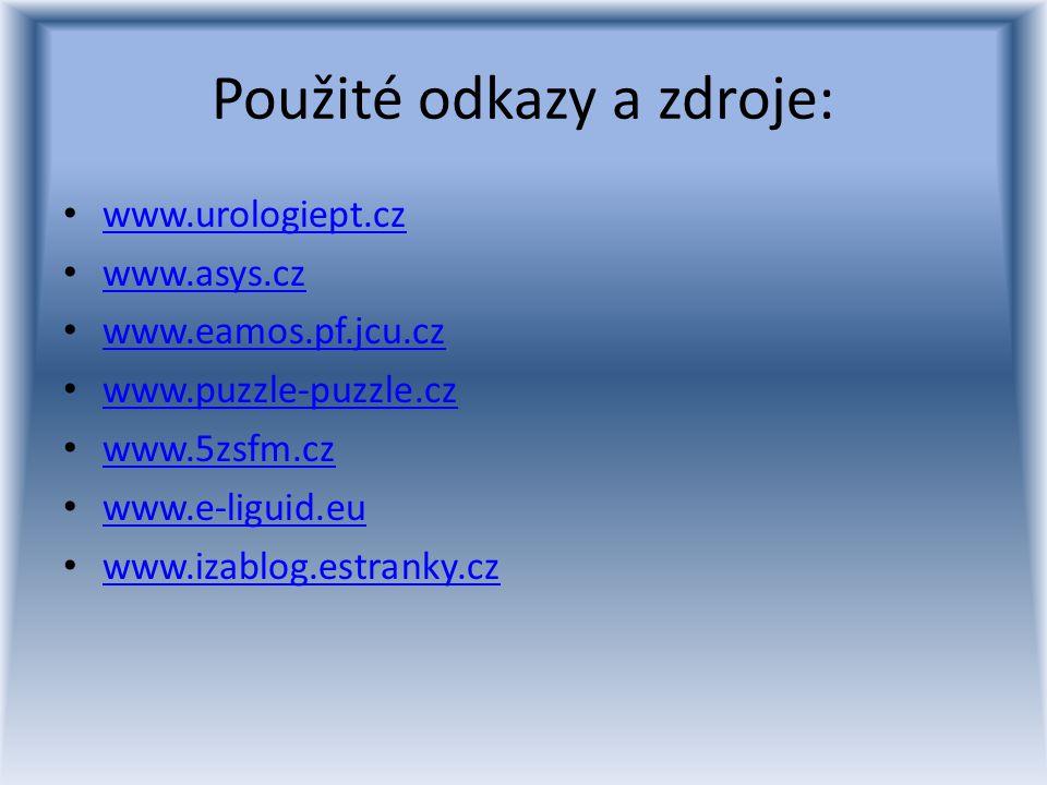 Použité odkazy a zdroje: www.urologiept.cz www.asys.cz www.eamos.pf.jcu.cz www.puzzle-puzzle.cz www.5zsfm.cz www.e-liguid.eu www.izablog.estranky.cz