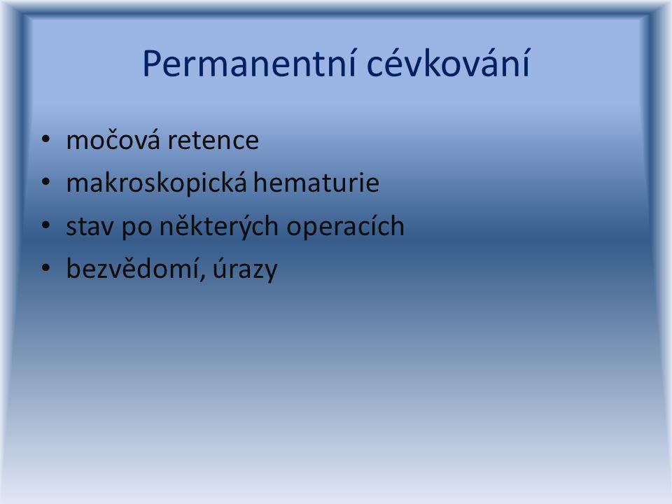 Permanentní cévkování močová retence makroskopická hematurie stav po některých operacích bezvědomí, úrazy