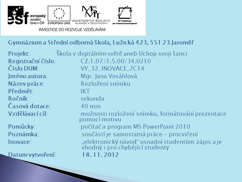 Gymnázium a Střední odborná škola, Lužická 423, 551 23 Jaroměř Projekt: Škola v digitálním světě aneb Uchop svoji šanci Registrační číslo: CZ.1.07/1.5.00/34.0210 Číslo DUM: VY_32_INOVACE_7C14 Jméno autora: Mgr.