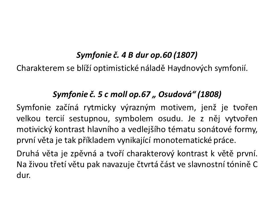 Symfonie č. 4 B dur op.60 (1807) Charakterem se blíží optimistické náladě Haydnových symfonií.