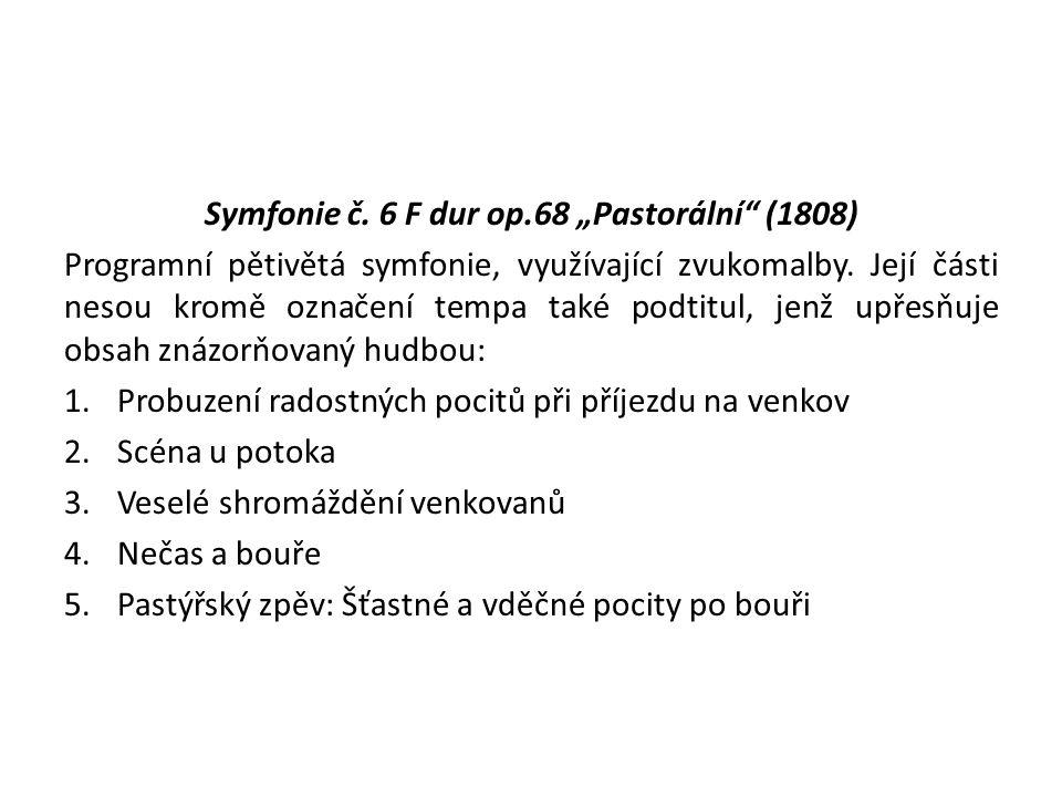 """Symfonie č. 6 F dur op.68 """"Pastorální (1808) Programní pětivětá symfonie, využívající zvukomalby."""