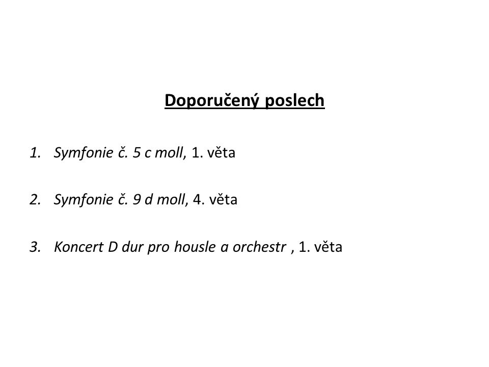 Doporučený poslech 1.Symfonie č. 5 c moll, 1. věta 2.Symfonie č.