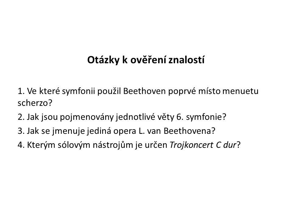 Otázky k ověření znalostí 1. Ve které symfonii použil Beethoven poprvé místo menuetu scherzo.