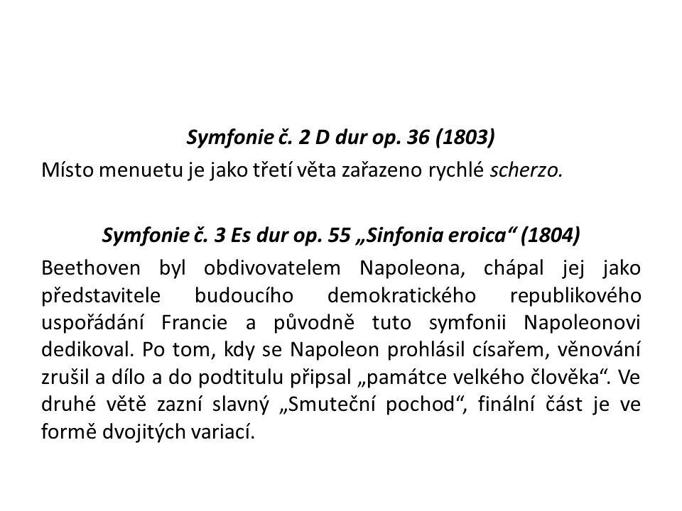 Symfonie č. 2 D dur op. 36 (1803) Místo menuetu je jako třetí věta zařazeno rychlé scherzo.