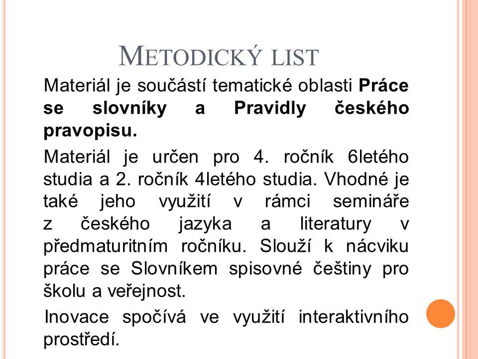 M ETODICKÝ LIST Materiál je součástí tematické oblasti Práce se slovníky a Pravidly českého pravopisu. Materiál je určen pro 4. ročník 6letého studia