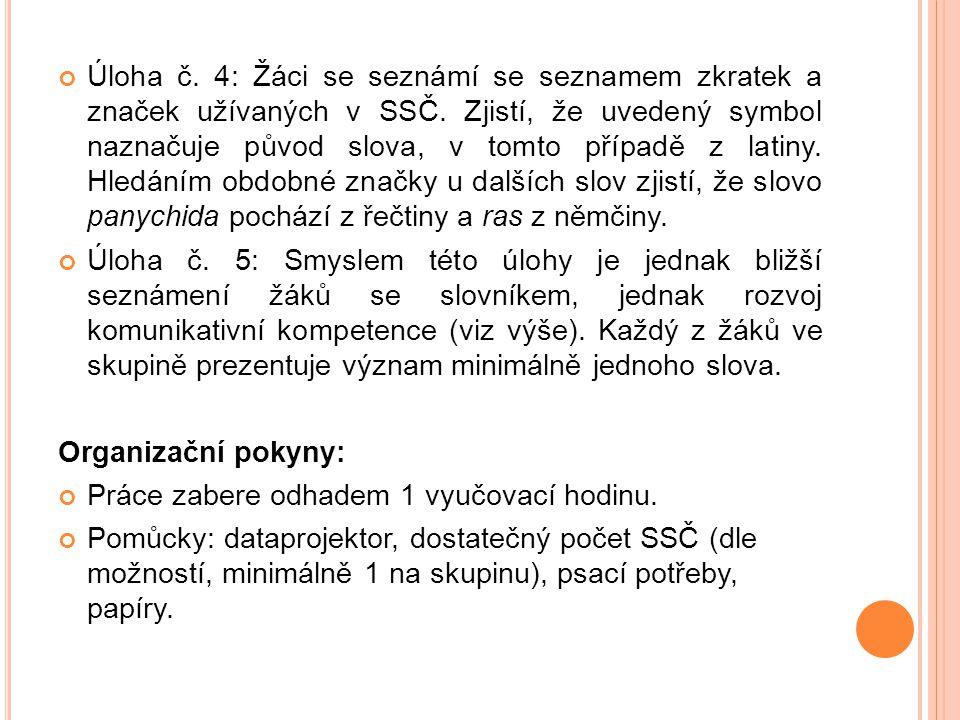 Úloha č. 4: Žáci se seznámí se seznamem zkratek a značek užívaných v SSČ. Zjistí, že uvedený symbol naznačuje původ slova, v tomto případě z latiny. H