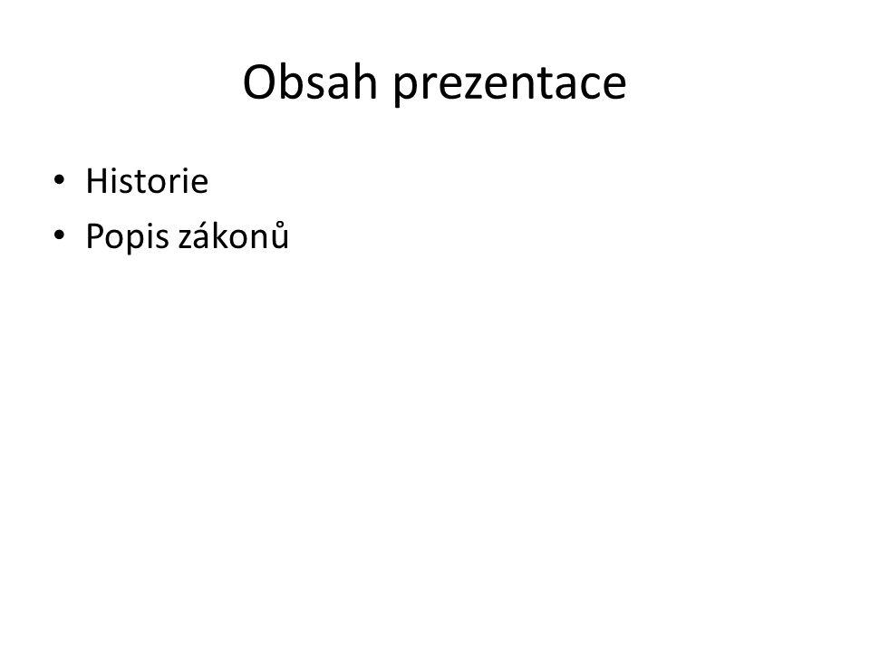 Obsah prezentace Historie Popis zákonů