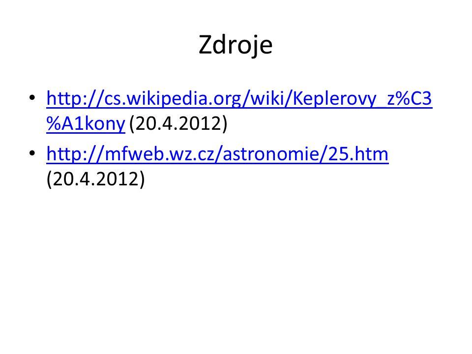 Zdroje http://cs.wikipedia.org/wiki/Keplerovy_z%C3 %A1kony (20.4.2012) http://cs.wikipedia.org/wiki/Keplerovy_z%C3 %A1kony http://mfweb.wz.cz/astronom