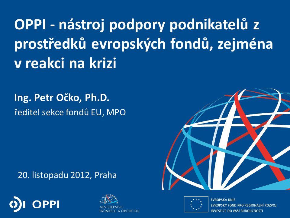 Ing. Martin Kocourek ministr průmyslu a obchodu ZPĚT NA VRCHOL – INSTITUCE, INOVACE A INFRASTRUKTURA 20. listopadu 2012, Praha OPPI - nástroj podpory