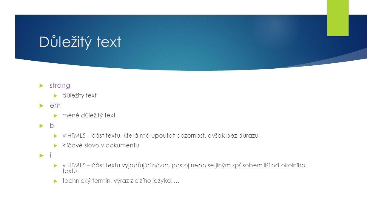 Důležitý text  strong  důležitý text  em  méně důležitý text  b  v HTML5 – část textu, která má upoutat pozornost, avšak bez důrazu  klíčové sl