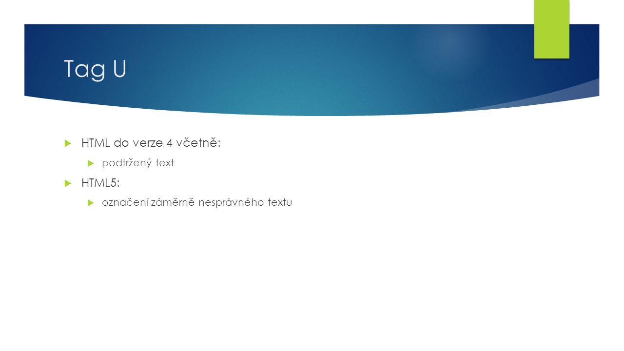 Tag U  HTML do verze 4 včetně:  podtržený text  HTML5:  označení záměrně nesprávného textu