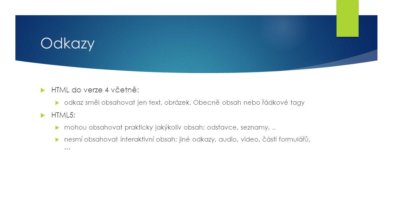 Odkazy  HTML do verze 4 včetně:  odkaz směl obsahovat jen text, obrázek. Obecně obsah nebo řádkové tagy  HTML5:  mohou obsahovat prakticky jakýkol