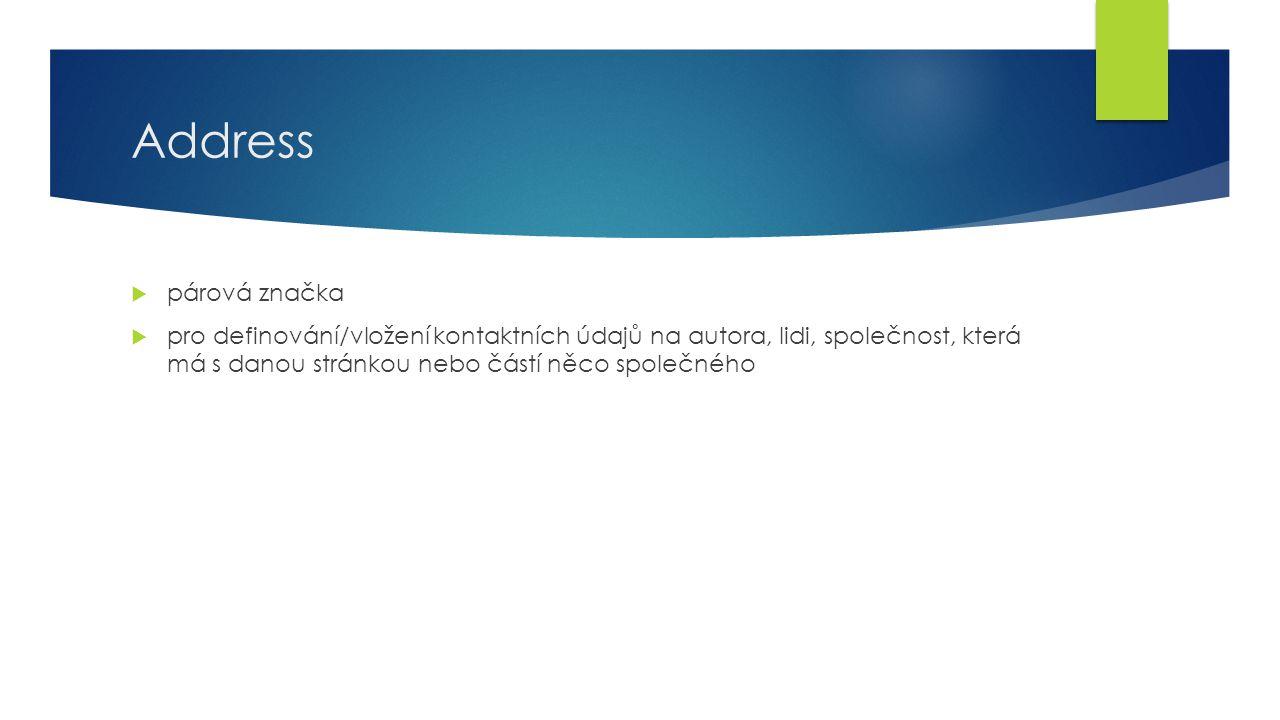 Address  párová značka  pro definování/vložení kontaktních údajů na autora, lidi, společnost, která má s danou stránkou nebo částí něco společného
