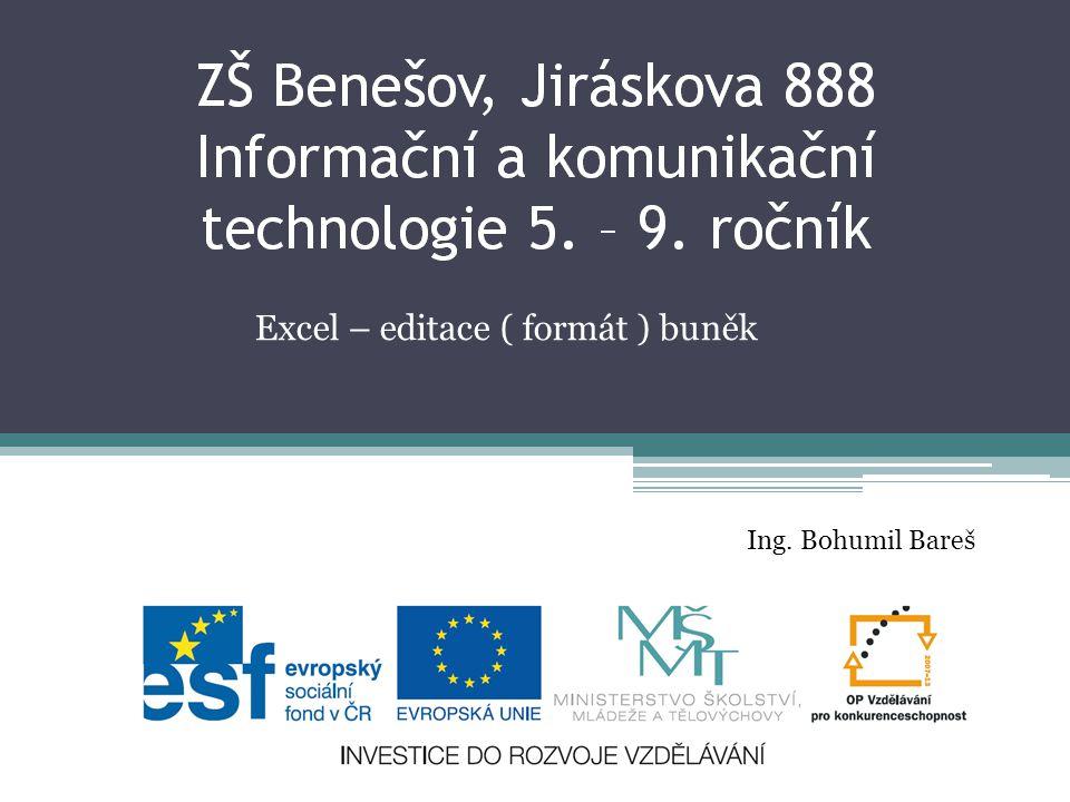Excel – editace ( formát ) buněk Ing. Bohumil Bareš