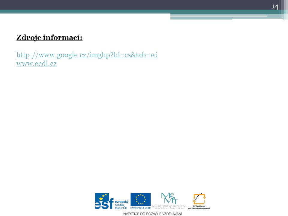 14 Zdroje informací: http://www.google.cz/imghp?hl=cs&tab=wi www.ecdl.cz