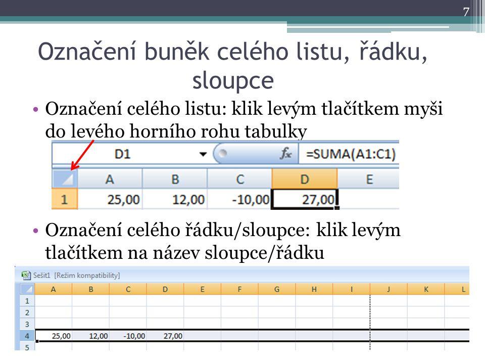 Označení buněk celého listu, řádku, sloupce Označení celého listu: klik levým tlačítkem myši do levého horního rohu tabulky Označení celého řádku/sloupce: klik levým tlačítkem na název sloupce/řádku 7