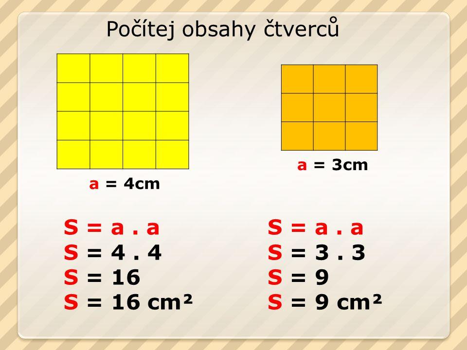 a = 4cm a = 3cm Počítej obsahy čtverců S = a.a S = 4.