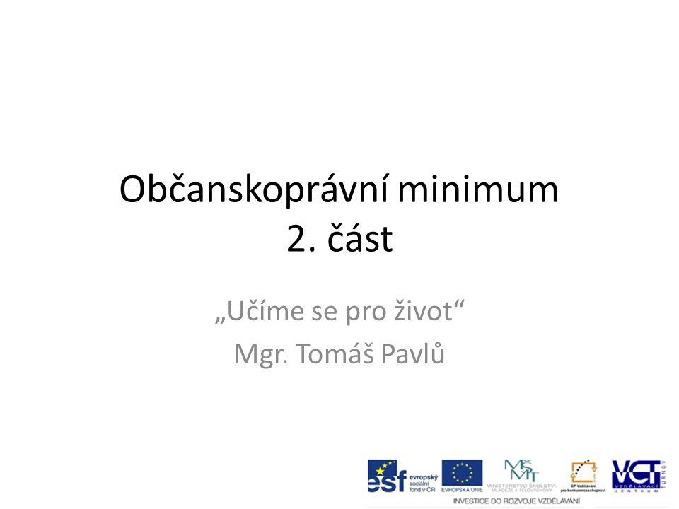 """Občanskoprávní minimum 2. část """"Učíme se pro život Mgr. Tomáš Pavlů"""