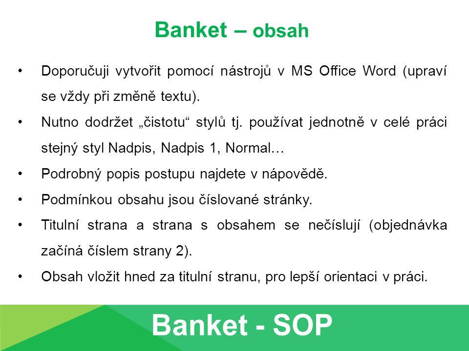 """Banket – obsah Doporučuji vytvořit pomocí nástrojů v MS Office Word (upraví se vždy při změně textu). Nutno dodržet """"čistotu"""" stylů tj. používat jedno"""