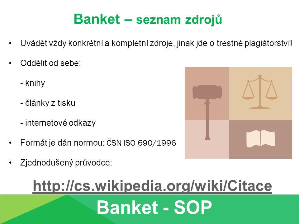 Banket – seznam zdrojů Uvádět vždy konkrétní a kompletní zdroje, jinak jde o trestné plagiátorství! Oddělit od sebe: - knihy - články z tisku - intern