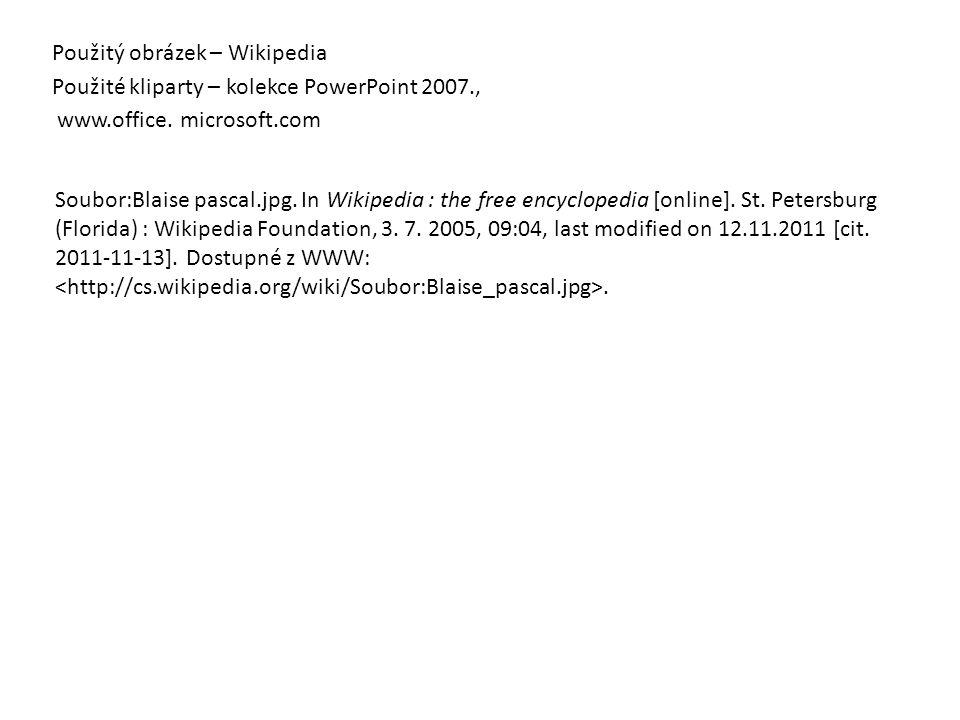 Použitý obrázek – Wikipedia Použité kliparty – kolekce PowerPoint 2007., www.office. microsoft.com Soubor:Blaise pascal.jpg. In Wikipedia : the free e