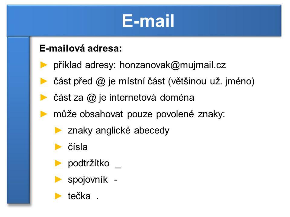 E-mailová adresa: ►příklad adresy: honzanovak@mujmail.cz ►část před @ je místní část (většinou už. jméno) ►část za @ je internetová doména ►může obsah