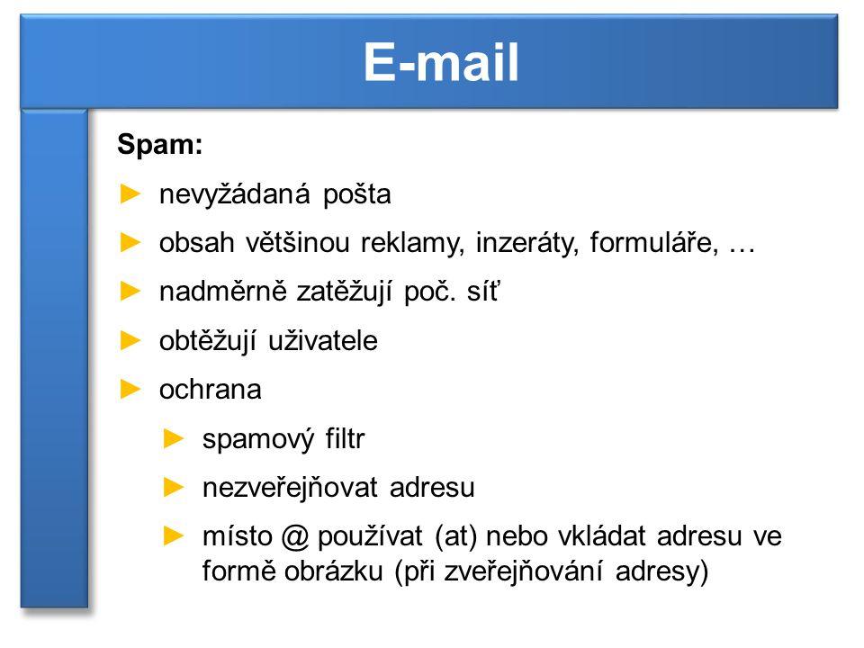 Spam: ►nevyžádaná pošta ►obsah většinou reklamy, inzeráty, formuláře, … ►nadměrně zatěžují poč.
