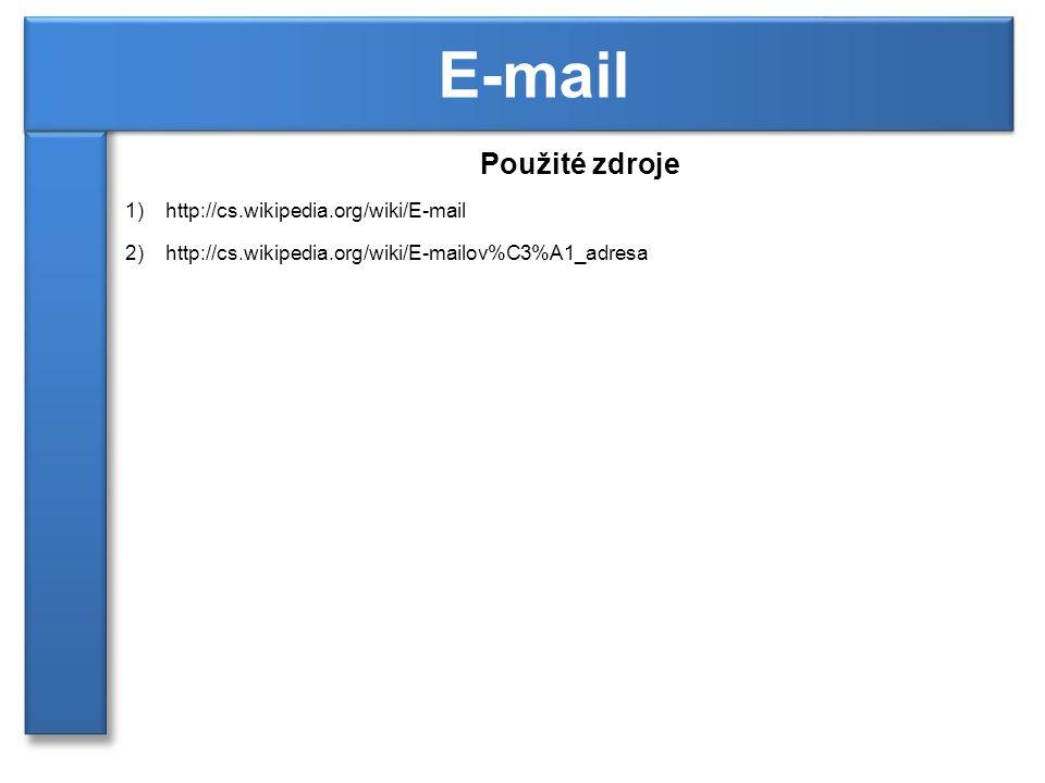 Použité zdroje 1)http://cs.wikipedia.org/wiki/E-mail 2)http://cs.wikipedia.org/wiki/E-mailov%C3%A1_adresa E-mail
