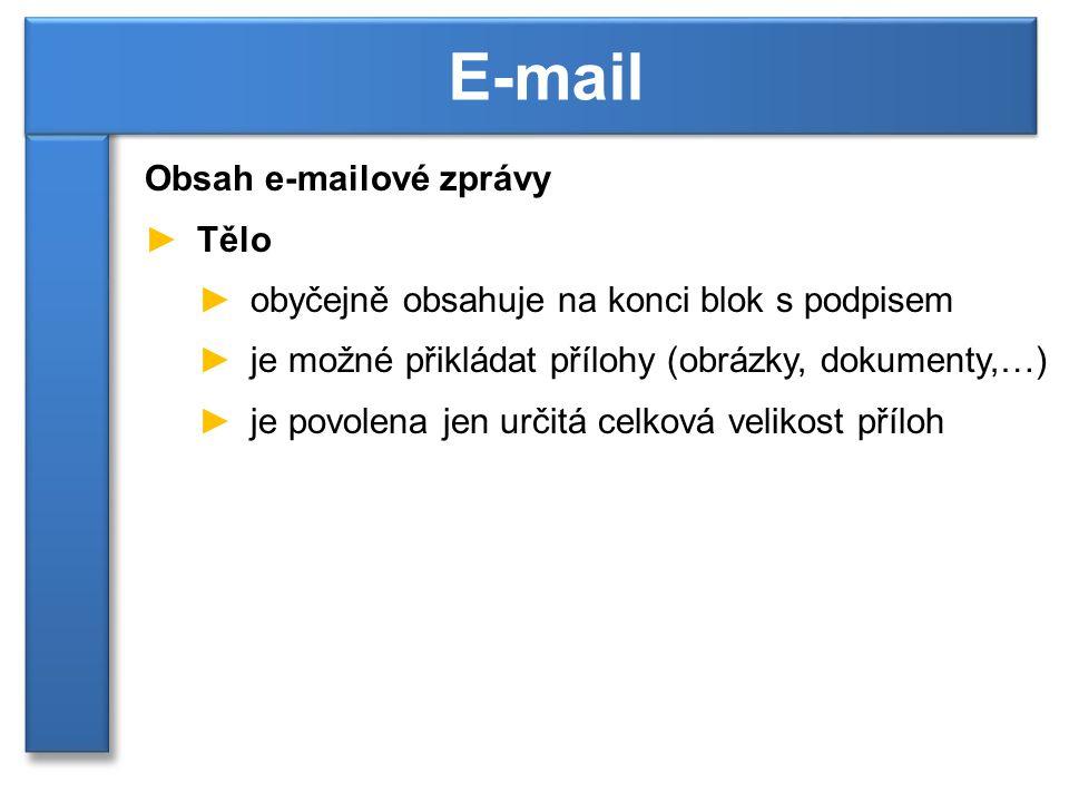 Obsah e-mailové zprávy ►Tělo ►obyčejně obsahuje na konci blok s podpisem ►je možné přikládat přílohy (obrázky, dokumenty,…) ►je povolena jen určitá celková velikost příloh E-mail