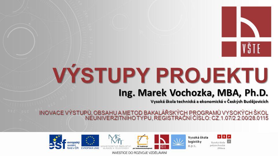 VÝSTUPY PROJEKTU Ing.Marek Vochozka, MBA, Ph.D.