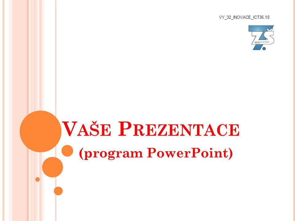 V AŠE P REZENTACE (program PowerPoint) VY_32_INOVACE_ICT36.10