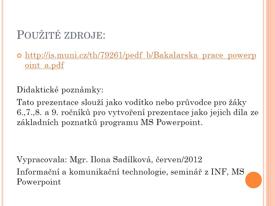 P OUŽITÉ ZDROJE : http://is.muni.cz/th/79261/pedf_b/Bakalarska_prace_powerp oint_a.pdf Didaktické poznámky: Tato prezentace slouží jako vodítko nebo p