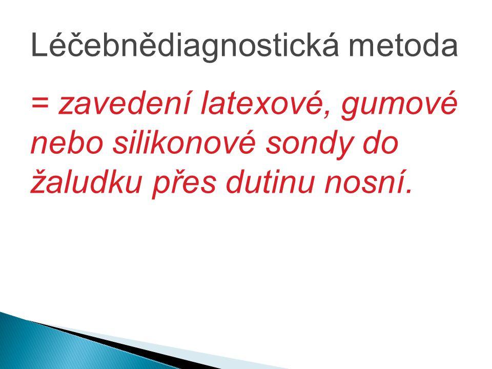 = zavedení latexové, gumové nebo silikonové sondy do žaludku přes dutinu nosní. Léčebnědiagnostická metoda