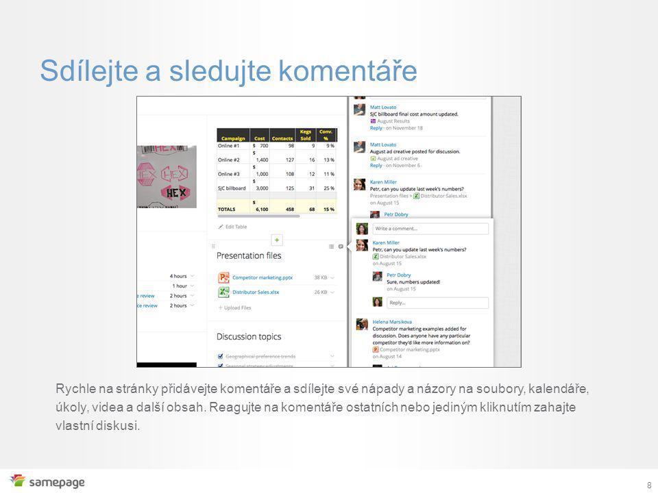 8 Sdílejte a sledujte komentáře Rychle na stránky přidávejte komentáře a sdílejte své nápady a názory na soubory, kalendáře, úkoly, videa a další obsah.
