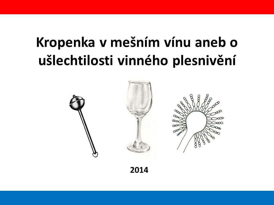Kropenka v mešním vínu aneb o ušlechtilosti vinného plesnivění 2014