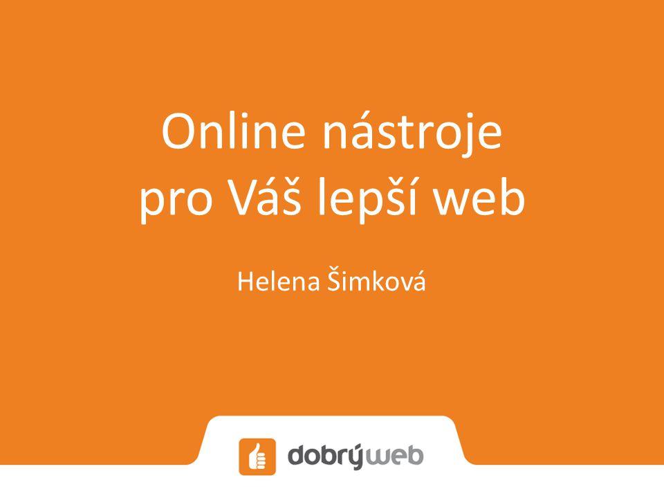 Online nástroje pro Váš lepší web Helena Šimková