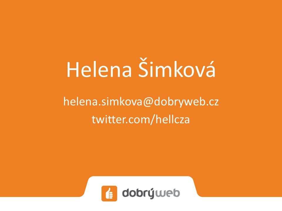Helena Šimková helena.simkova@dobryweb.cz twitter.com/hellcza