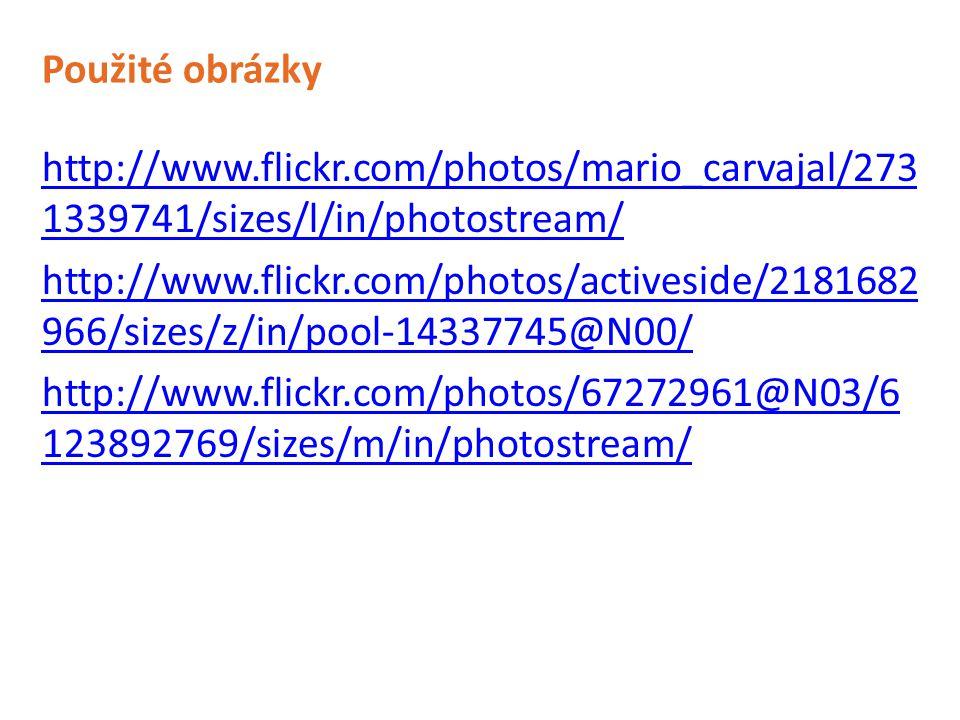 Použité obrázky http://www.flickr.com/photos/mario_carvajal/273 1339741/sizes/l/in/photostream/ http://www.flickr.com/photos/activeside/2181682 966/si