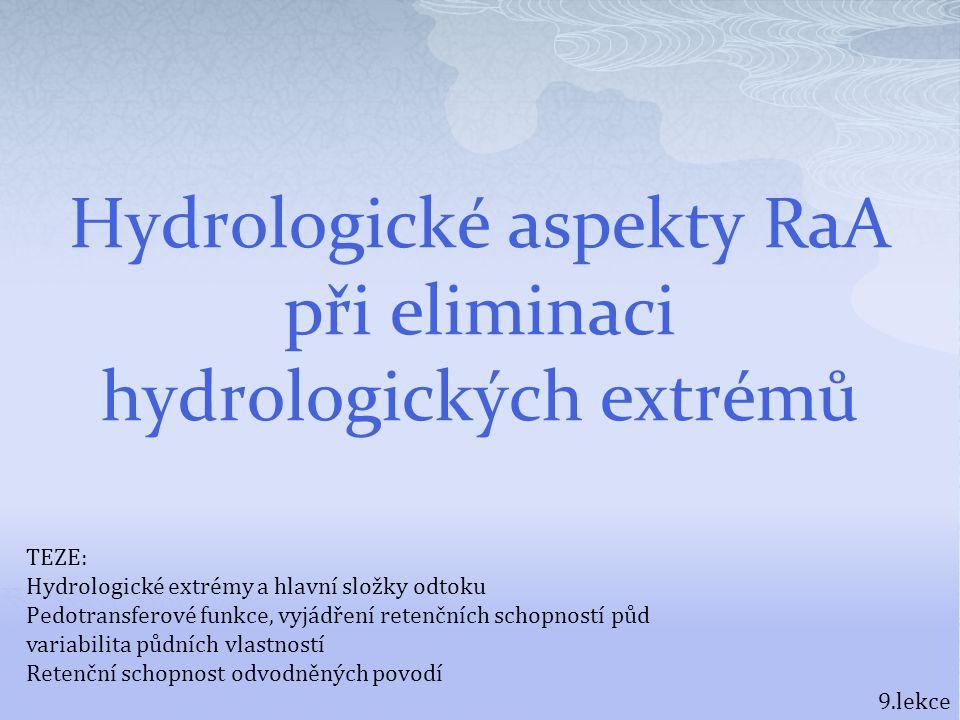 Hydrologické aspekty RaA při eliminaci hydrologických extrémů 9.lekce TEZE: Hydrologické extrémy a hlavní složky odtoku Pedotransferové funkce, vyjádř