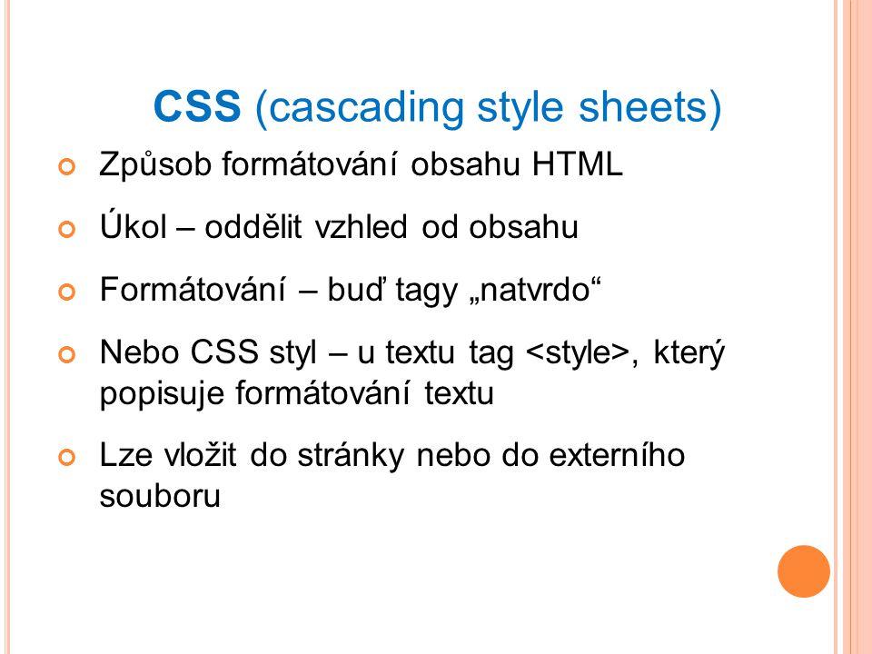 """CSS (cascading style sheets) Způsob formátování obsahu HTML Úkol – oddělit vzhled od obsahu Formátování – buď tagy """"natvrdo Nebo CSS styl – u textu tag, který popisuje formátování textu Lze vložit do stránky nebo do externího souboru"""