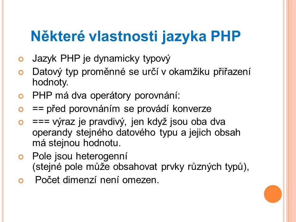 Některé vlastnosti jazyka PHP Jazyk PHP je dynamicky typový Datový typ proměnné se určí v okamžiku přiřazení hodnoty.