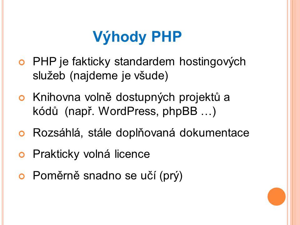 Výhody PHP PHP je fakticky standardem hostingových služeb (najdeme je všude) Knihovna volně dostupných projektů a kódů (např.