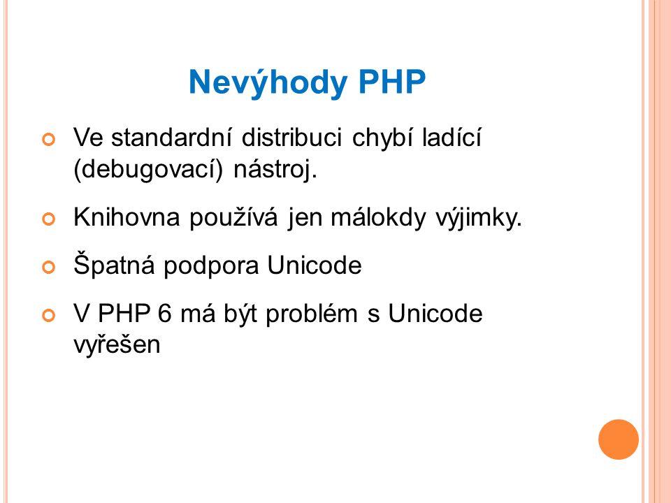 Nevýhody PHP Ve standardní distribuci chybí ladící (debugovací) nástroj.