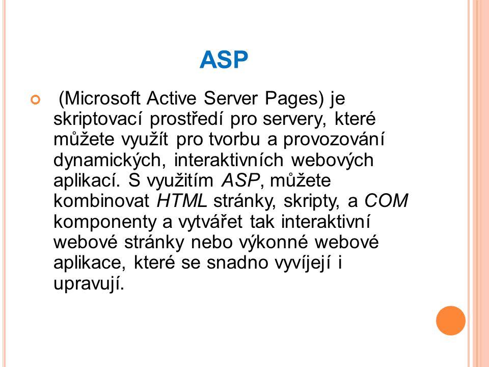 ASP (Microsoft Active Server Pages) je skriptovací prostředí pro servery, které můžete využít pro tvorbu a provozování dynamických, interaktivních webových aplikací.