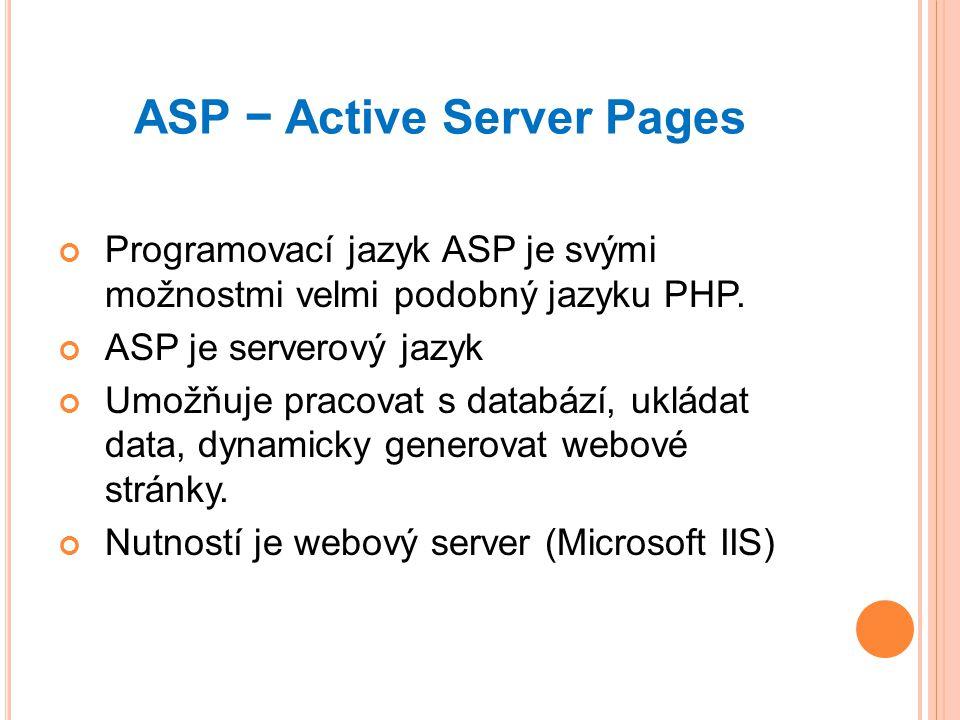 ASP − Active Server Pages Programovací jazyk ASP je svými možnostmi velmi podobný jazyku PHP.