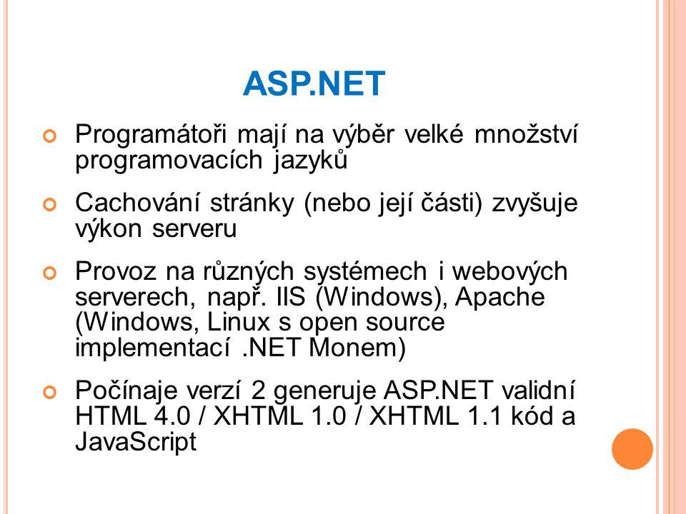 ASP.NET Programátoři mají na výběr velké množství programovacích jazyků Cachování stránky (nebo její části) zvyšuje výkon serveru Provoz na různých systémech i webových serverech, např.