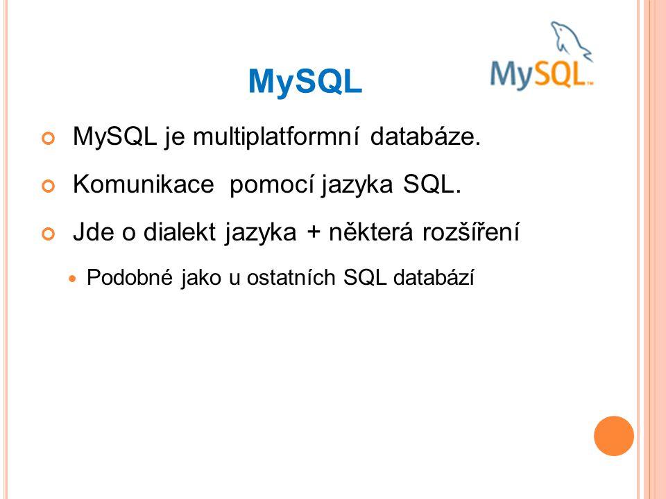 MySQL MySQL je multiplatformní databáze.Komunikace pomocí jazyka SQL.
