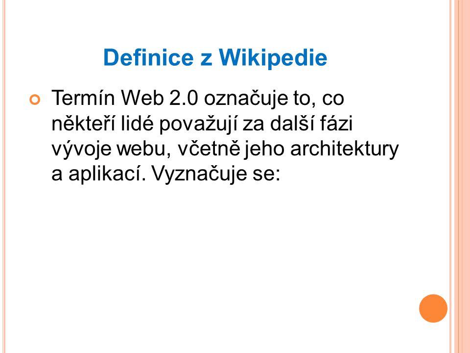 Definice z Wikipedie Termín Web 2.0 označuje to, co někteří lidé považují za další fázi vývoje webu, včetně jeho architektury a aplikací.