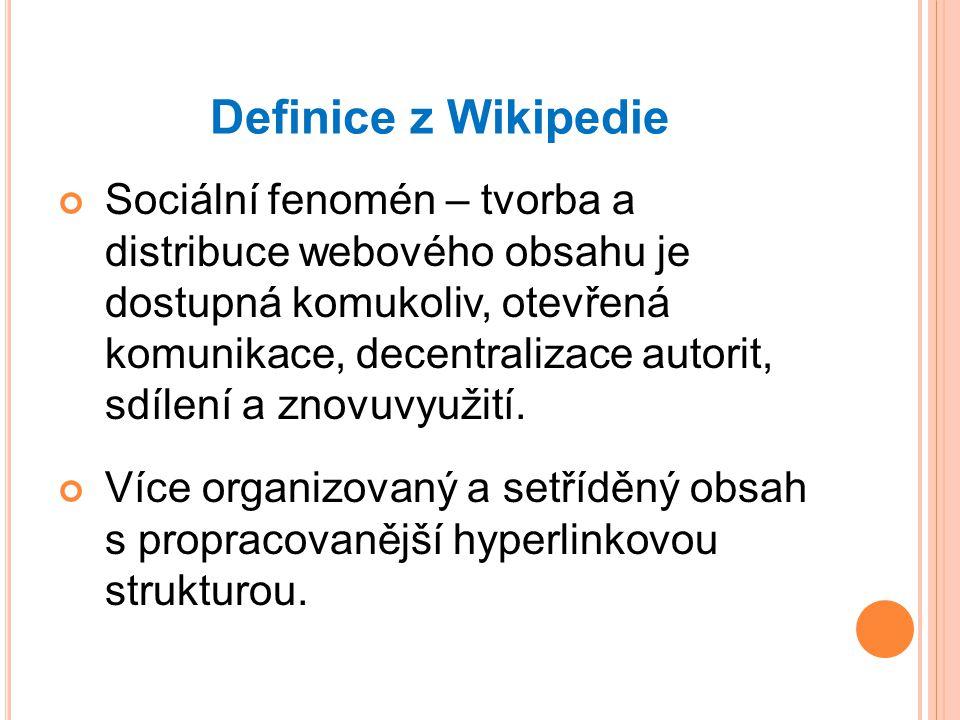 Definice z Wikipedie Sociální fenomén – tvorba a distribuce webového obsahu je dostupná komukoliv, otevřená komunikace, decentralizace autorit, sdílení a znovuvyužití.